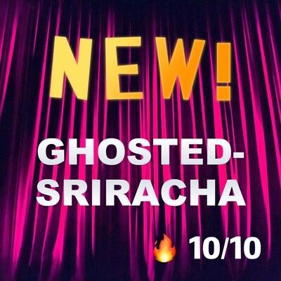 Ghosted Sriracha