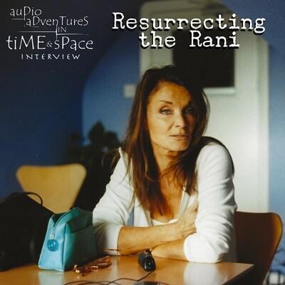 Resurrecting the Rani (interview AUDIO DOWNLOAD)