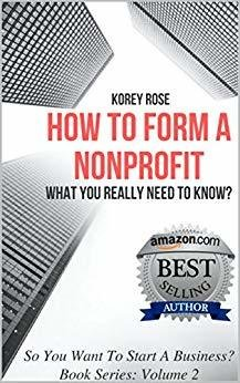 How To Form A Nonprofit: What You Really Need To Know? (So You Want To Start A Business? Book 2)