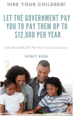 Hire Your Children! LET THE GOVERNMENT PAY YOU TO PAY THEM UP TO $12,000 PER YEAR