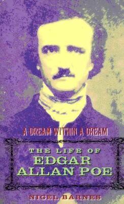 A Dream Within a Dream : The Life of Edgar Allan Poe