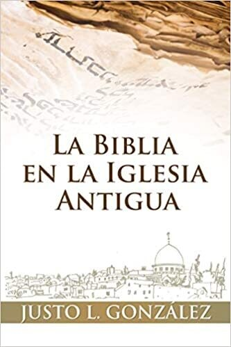 LA BIBLIA EN LA IGLESIA ANTIGUA