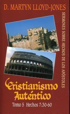 CRISTIANISMO AUTÉNTICO TOMO 5/ HECHOS 7: 30-60