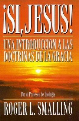 ¡SÍ, JESUS!, UNA INTRODUCCIÓN A LAS DOCTRINAS DE LA GRACIA