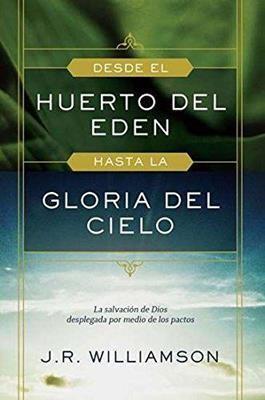 DESDE EL HUERTO DE EDÉN HASTA LA GLORIA DEL CIELO