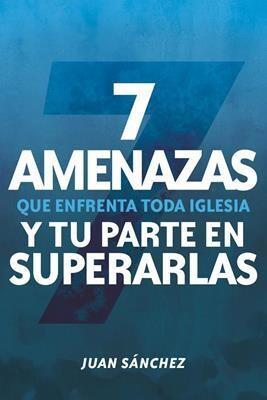 7 AMENAZAS QUE ENFRENTA TODA IGLESIA Y TU PARTE EN SUPERARLAS