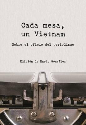 Cada mesa un Vietnam. Sobre el oficio del periodismo.
