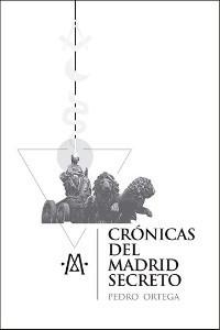 Crónicas del Madrid secreto
