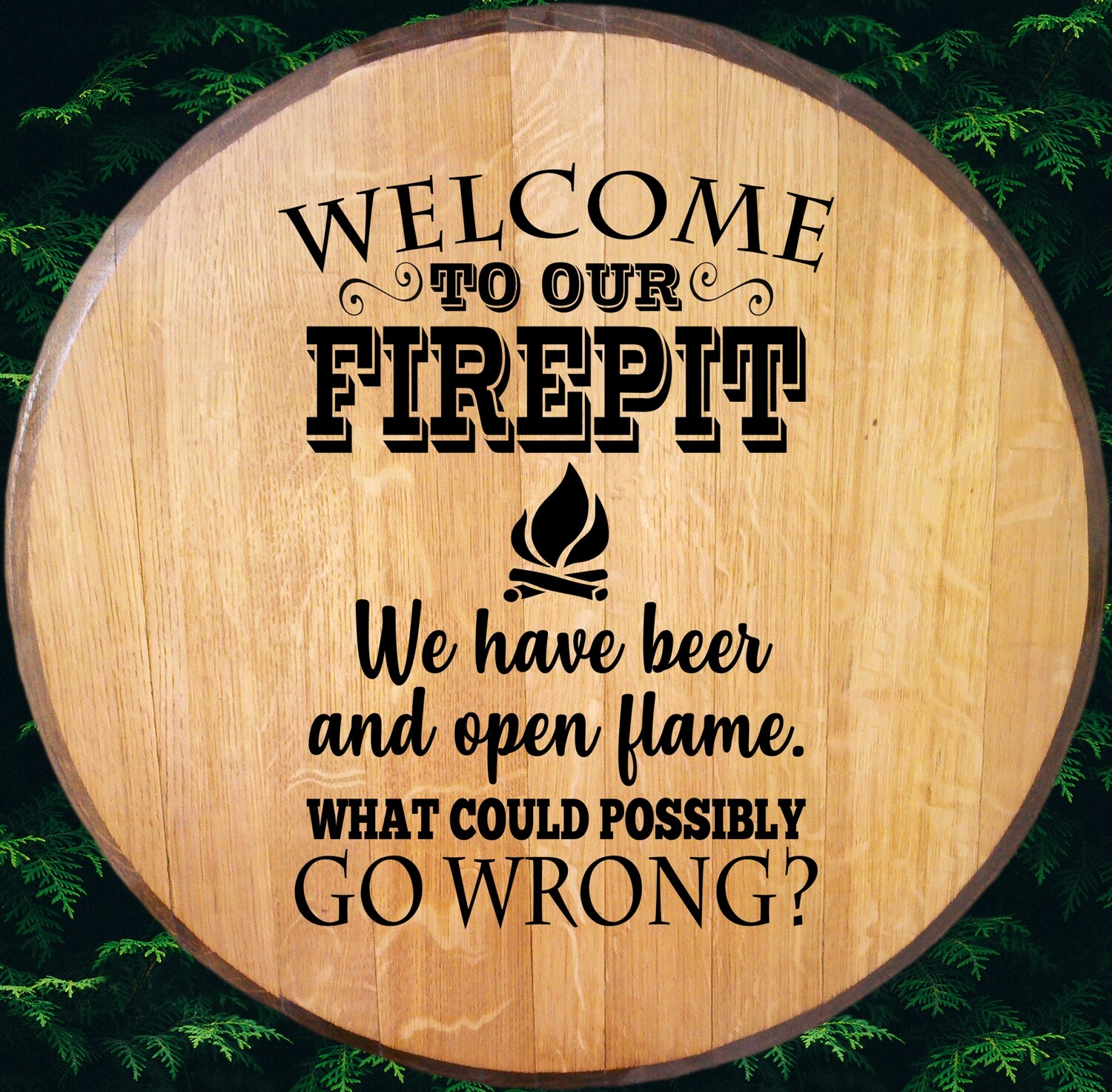 Welcome To The Firepit Bourbon Barrel Head