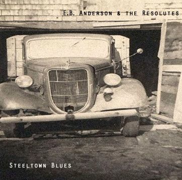 E.B. Anderson & The Resolutes - Steeltown Blues