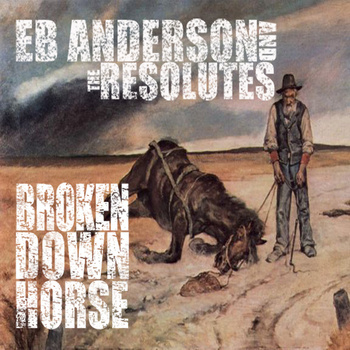 E.B. Anderson & The Resolutes -Broken Down Horse