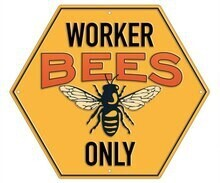 Worker Bees Only Sign
