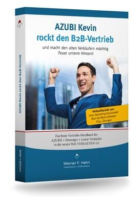 Fachbuch: AZUBI Kevin rockt den B2B-Vertrieb und macht den alten Verkäufern mächtig Feuer unterm Hintern