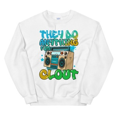 They Do Anything For Clout  Sweatshirt