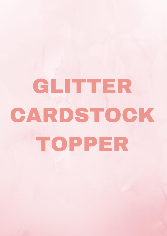 Glitter Cardstock topper