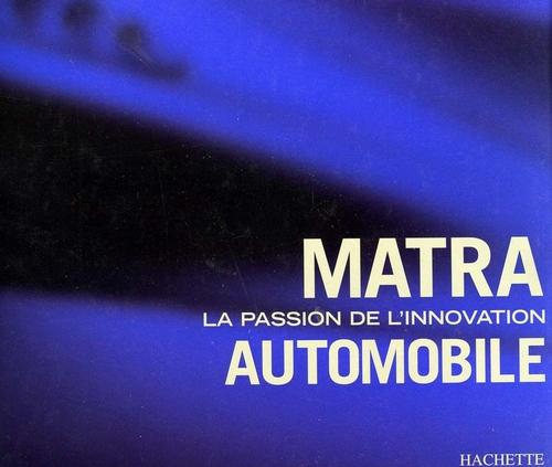 Matra La Passion de l'Innovation Automobile