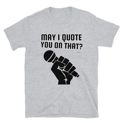 """'May I Quote You on That?"""" Unisex T-Shirt"""