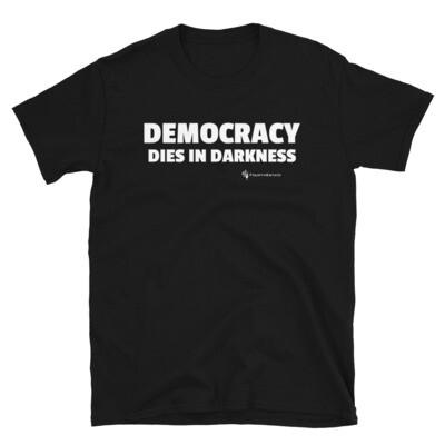'DEMOCRACY DIES IN DARKNESS' Unisex T-Shirt
