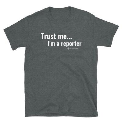 "'Trust me... I'm a reporter"" Unisex T-Shirt"