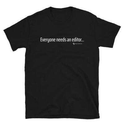 """'Everyone needs an editor..."""" Unisex T-Shirt"""