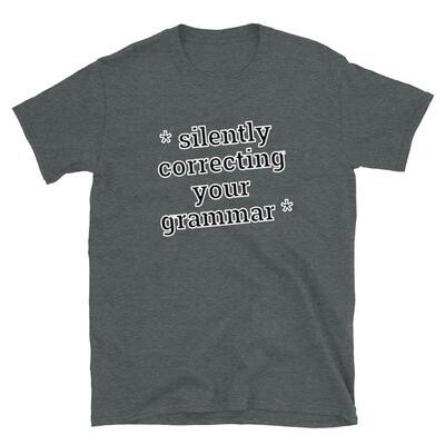 * Silently Correcting Your Grammar * Unisex T-Shirt