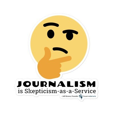 Journalism is Skepticism-as-a-Service Sticker