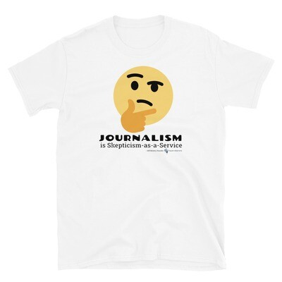 Journalism is Skepticism-as-a-Service T-Shirt