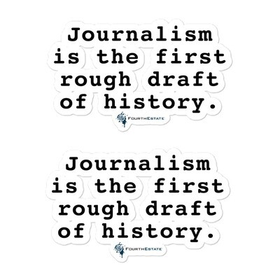 Journalism is the First Rough Draft of History Stickers