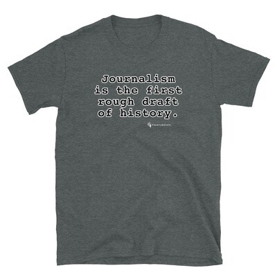 Journalism is the First Rough Draft of History T-Shirt