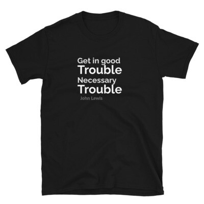 """""""Get in good trouble, necessary trouble"""" T-Shirt"""