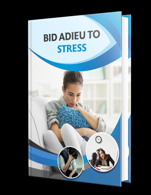 BID ADIEU TO STRESS