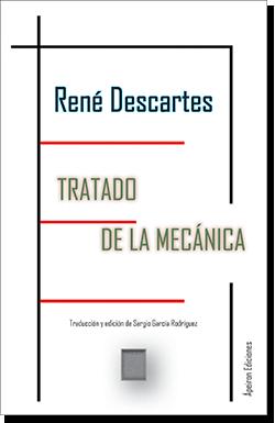 Tratado de la mecánica y otros escritos sobre artefactos (René Descartes)