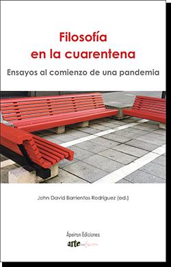Filosofía en la cuarentena. Ensayos al comienzo de una pandemia (John David Barrientos Rodríguez (ed.))