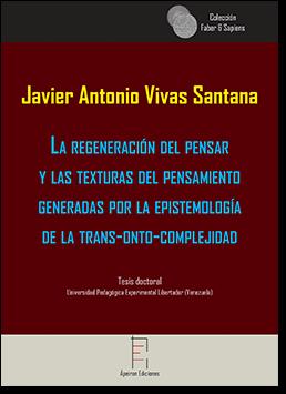 La regeneración del pensar  y las texturas del pensamiento  generadas por la epistemología  de la trans-onto-complejidad (Javier Antonio Vivas Santana)