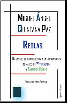 Reglas. Un ensayo de introducción a la hermenéutica  de manos de  Wittgenstein  y Sherlock  Holmes (Miguel Ángel Quintana Paz)