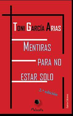 Mentiras para no estar solo (Toni García Arias)