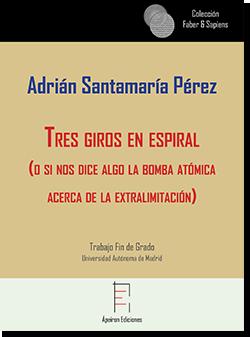 Tres giros en espiral (o si nos dice algo la bomba atómica acerca de la extralimitación) (Adrián Santamaría Pérez)