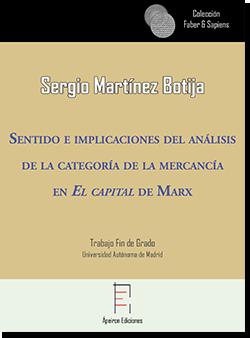 Sentido e implicaciones del análisis de la categoría de la mercancía en El capital de Marx (Sergio Martínez Botija)