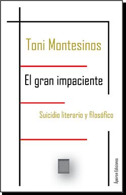 El gran impaciente. Suicidio literario y filosófico (Toni Montesinos)