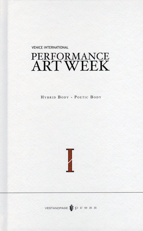"CATALOGUE ""I Venice International Performance Art Week 2012 Hybrid Body – Poetic Body"""