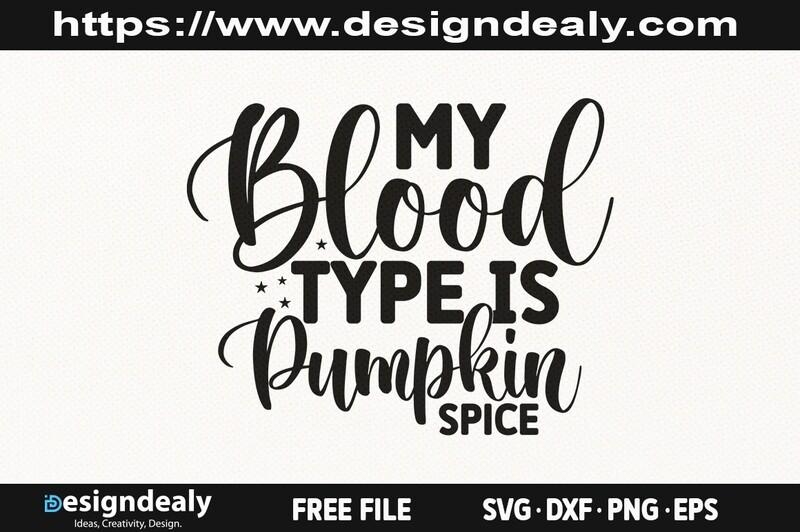 My Blood Type Is Pumpkin Spice SVG