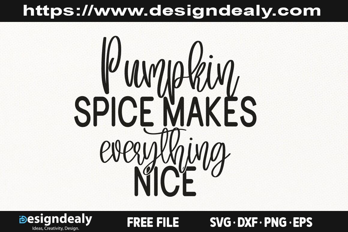 Pumpkin Spice Makes Everything Nice SVG