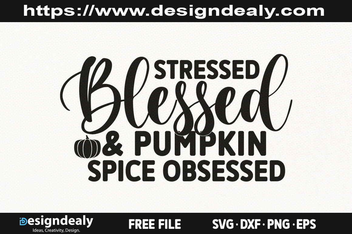 Stressed, Blessed and Pumpkin Spice Obsessed SVG