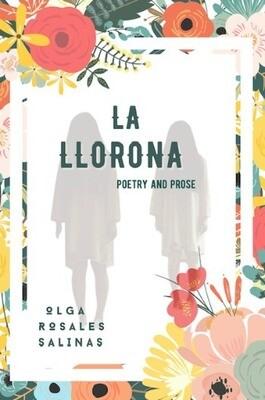 La Llorona, Poetry & Prose, by Olga Rosales Salinas