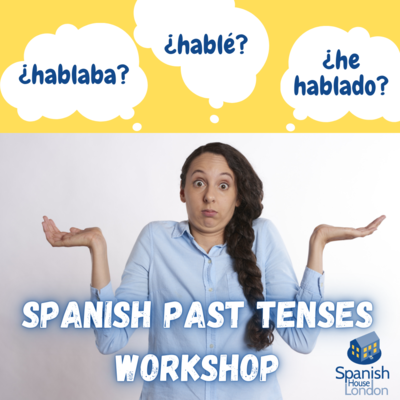 Spanish Past Tenses Workshop 14th & 21st May