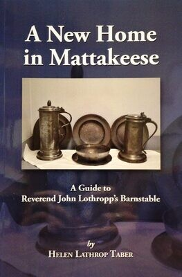 A New Home in Mattakeese : A Guide to Reverend John Lothropp's Barnstable