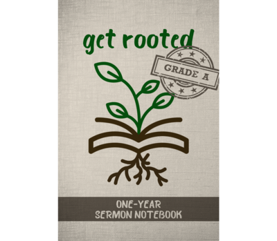 Get Rooted One-Year Sermon Notebook (Grade A)