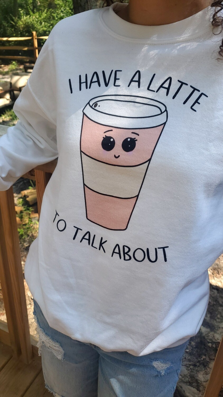 Swee-Teas™️ Latte To Talk About Coffee Shirt Custom