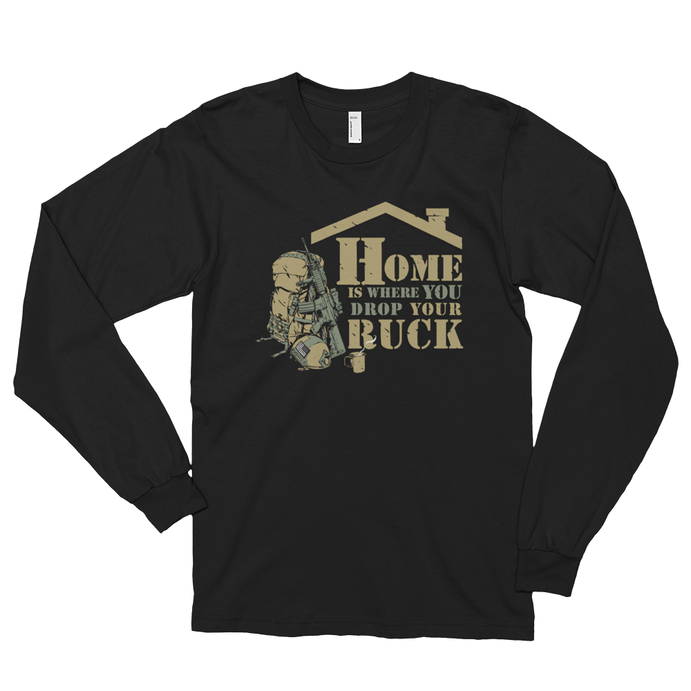 Home Is Where You Drop Your Ruck Long Sleeve T Shirt