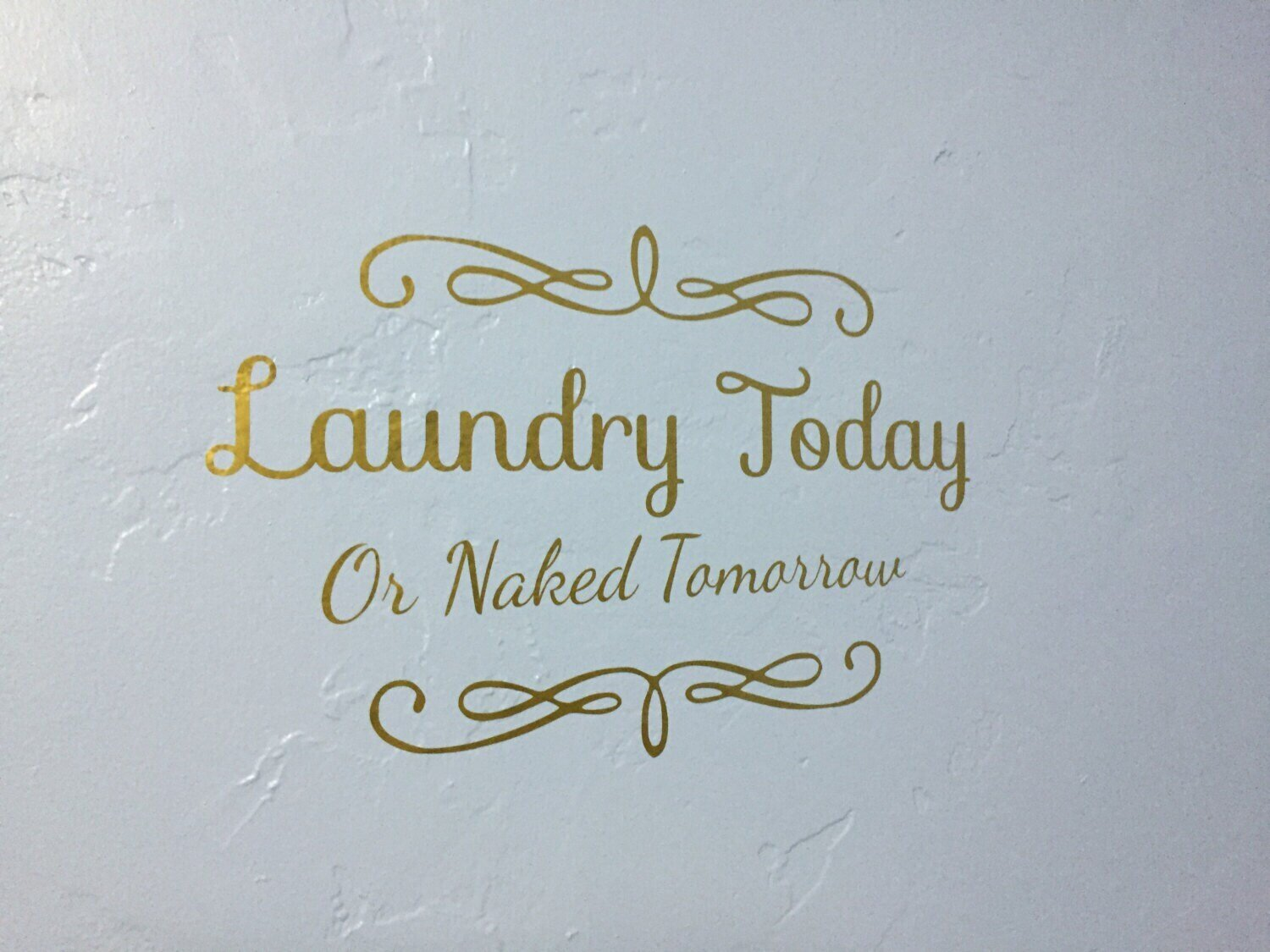 Laundry Today or Naked Tomorrow Vinyl Decal - Various Sizes & Colors Available